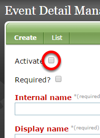 "If ""Activate"" is unchecked, it will be visible when editing the Custom portion of your Event in the Event Manager."