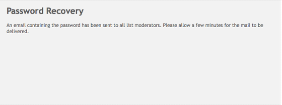 Your password will be sent via email to all of the list moderators