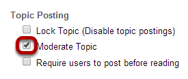 Check the box next to Moderate Topic.