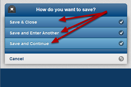 "If the Form has ""Save and Continue"" or ""Save and Enter Another"" these appear as separate buttons, and the ""Cancel"" button appears below these so that there is no risk of losing data"