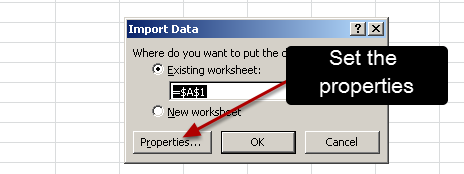 "An ""Import Data"" box will appear. You MUST select the ""Properties"" button and set the data to refresh button according to you needs (see the step below). DON'T CLICK ON THE OK BUTTON YET!!!"