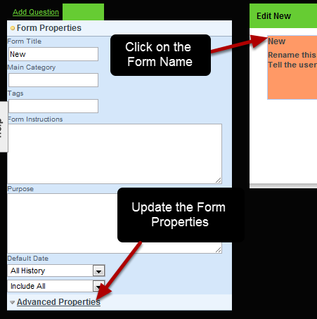 Each Event Form has a range of Form Properties that can be set for it. These Form Properties are accessed by clicking on the Event Form name in the top right of the page. The Form Properties and Advanced Form Properties are then available to be viewed/edited