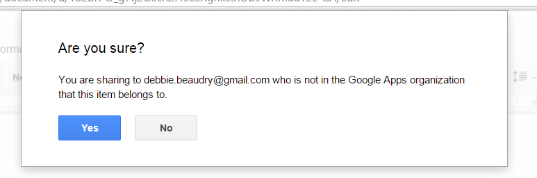 """If you are sending to a Gmail address that is not in your """"organization,"""" you will get a message checking to be sure you want to share your document. Click Yes."""