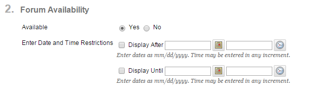 In the Forum Availability section, leave the Date and Time Restriction fields blank if you'd like the discussion to be available to students immediately and open indefinitely.