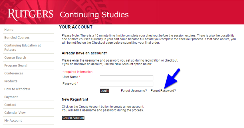 First navigate to My Account at: https://ce-catalog.rutgers.edu/checkoutsignin.cfm and click Forgot Password.