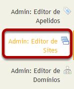 Para acessar esta ferramenta, selecione Editor de Sites a partir do menu de ferramentas no Site Administrativo.