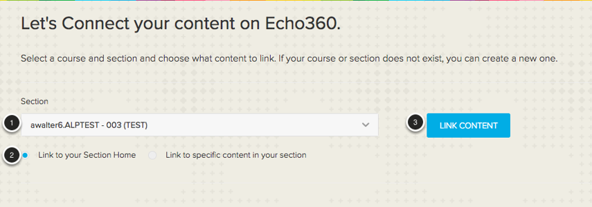 Image of the Let's connect your content on Echo360 screen with the following items: 1.Use the dropdown menu to link to your Echo360 section. The section term is shown in parentheses. 2.To create a link to the section home page in Echo, click the Section Home button.3.After you have selected to link to the Section Home, click the Link Content button.