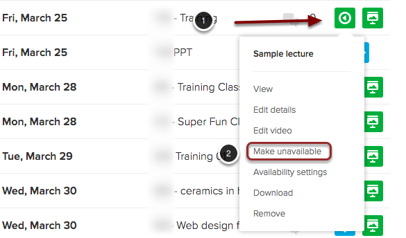 Image of the class session list with the following annotations: 1.Locate the class session you wish to make content unavailable  from, and hover your mouse over either the presentation or video you wish to make unavailable. 2.From the menu that appears, select the Make Unavailable option.