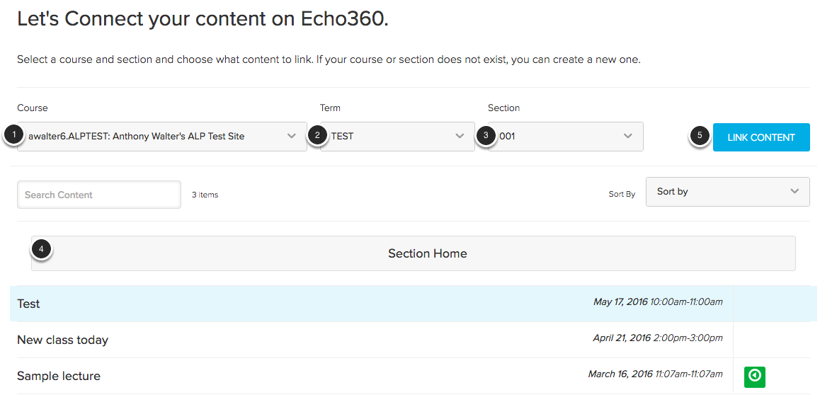 Image of the Let's connect your content on Echo360 screen with the following items: 1.Course: Use the Course dropdown menu to select the course you want to link to.2.Term: Use the Term dropdown menu to select the term you want to link to.3.Section: Use the Section dropdown menu to select the course section you want to link to. 4.To create a link to the section home page in Echo, click the Section Home button.5.After you have selected to link to the Section Home, click the Link Content button.