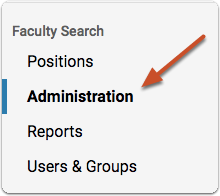 "Click ""Manage"" on your Faculty Search dashboard, and select ""Administration"" from the dropdown menu"