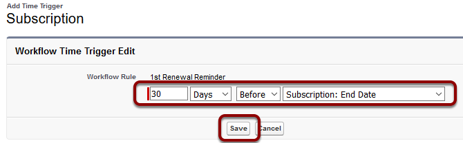 Set Time Trigger to '30 days before Subscription End Date' and Save