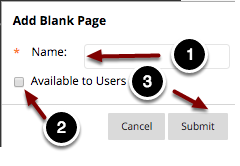 Image of the Add Blank Page dialog box with the following annotations: 1.Name: Enter a name for the page here2.Available to Users: Check this box to make the page visible to students3.When finished, click the Submit button to create the page.