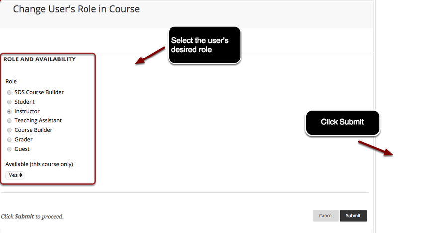 Image of the Change User's Role in Course screen with the following annotations: Under Role and Availability, select the desired role.  When finished Click Submit.