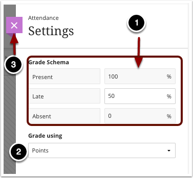 1.To change student grade calculation values, enter the desired values in the section labeled Grade Schema. 2.Grade Using: Use this option to change how the grade column is displayed in the Grade Center3.To close, click the X button in the upper right corner.
