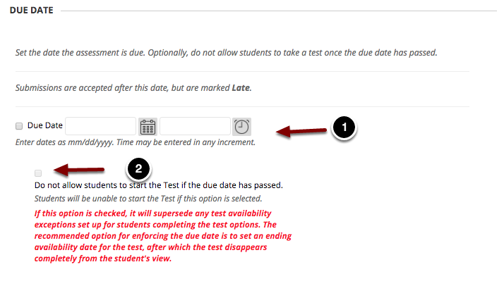 Image of the section labeled Due Date with the following annotations: 1.Due Date: Use the time and date pickers to set up the due date for the item.2.Do not allow students to start the Test if the due date has passed: This option will prevent students from beginning the test after the due date has passed.  If this option is checked, it will supersede any test availability exceptions set up for students completing the test options. The recommended option for enforcing the due date is to set an ending availability date for the test, after which the test disappears completely from the student's view.