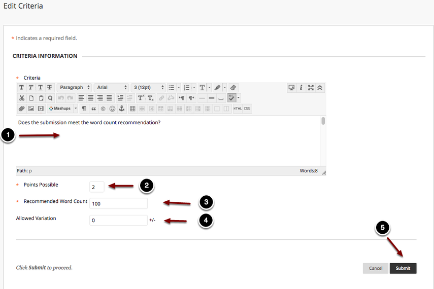 Image o the Edit Criteria screen with the following annotations: 1.Criteria: Enter information for the criterion here.2.Points Possible: Determine the number of points the criterion is worth.3.Assign Points: Determine how points are assigned.  The options are All or Nothing or Allow Partial Credit.4.Allow Feedback to Learner: Select Yes to permit users to provide feedback when evaluating responses.5.When finished, click the Submit button to create the criterion.