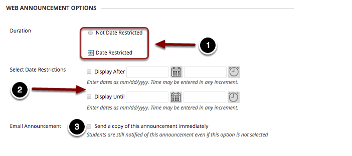 Image of Web Announcement Options with the following annotations: 1.Duration: Select Not Date Restricted to show the announcement to students for the entire duration of the course.  Select Date Restricted to choose the time period in which the announcement will be visible to students.2.Select Date Restrictions: If you choose to restrict the availability dates, check the box and enter the time and date the announcement would become available to students, and when the announcement would no longer be available to students. 3. Email announcement: check the checkbox here to send an email announcement out to students.