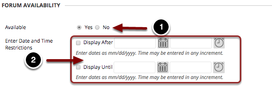 Image of Forum Availability with the following annotations: 1.Available: Select Yes to allow students to access the forums.2.Enter Time and Date Restrictions: Use the date and time pickers to limit the forum availability to a specific date range.  Note: if a Display Until date is set,  students will no longer have access to the forum contents after this date.