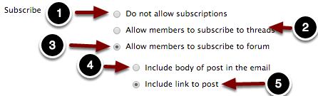 Image of the Subscribe section with the following annotations: 1.Do not allow subscriptions: Choose this option to disable students from subscribing to the forum.2.Allow members to subscribe to threads: Choose this option to allow students to select threads to subscribe to3.Allow members to subscribe to forum: Choose this option to allow students to subscribe to the entire forum.4.Include body of post in the email: Choose this option to allow students to see the entire post in the email.5.Include link to post: Choose this option to create a direct link to the post in the subscription email only.