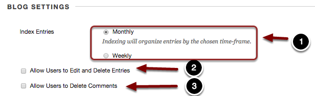 Image of Blog Settings with the following annotations: 1.Index Entries: This option allows users to change how the entries are organized.  Select Monthly to organize blog entries on a monthly basis or select Weekly to organize blogs on a weekly basis.2.Allow Users To Edit and Delete Entries: Check the checkbox for this option to allow students to edit and delete their blog entries.  It is recommended to disable this option.3.Allow Users To Delete Comments: Check the checkbox for this option to allow students to delete their posted comments.  It is recommended to disable this option.