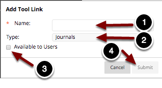 "Image of the Add Tool Link screen with the following annotations: 1.Name: Type a name for the link in this space.2.Type: Select ""Journals"" from the dropdown menu.3.Available to Users: Check the box to make the link available to users.4.When finished, click the Submit button."