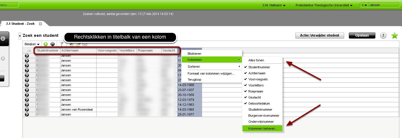 Ga naar: >(bijv.) Zoeken in zoekvak > output in detailscherm > klik met rechtermuisknop op kolomtitel > kies Kolommen > Kolommen Beheren