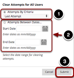 Image of the Clear Attempts button with the following annotations: 1.Attempts by Criteria: Specify a criterion for clearing attempts: Last Attempt, First Attempt, Highest Scored Attempt, Lowest Scored Attempt, or All Attempts.2.Attempts Between Dates: Or specify a date range to clear attempts.3.Once you have selected the desired option, click the Submit button.