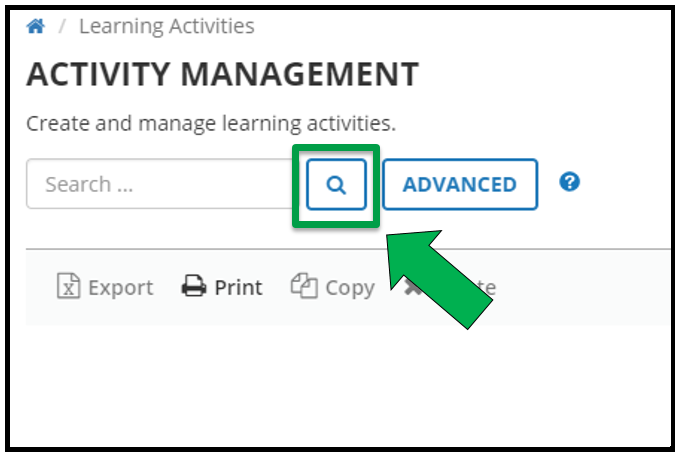 This is a view of the top left hand side of the Activity Management page. This is a close up of the Search bar. There is a green arrow pointing to the magnifying glass / search icon.