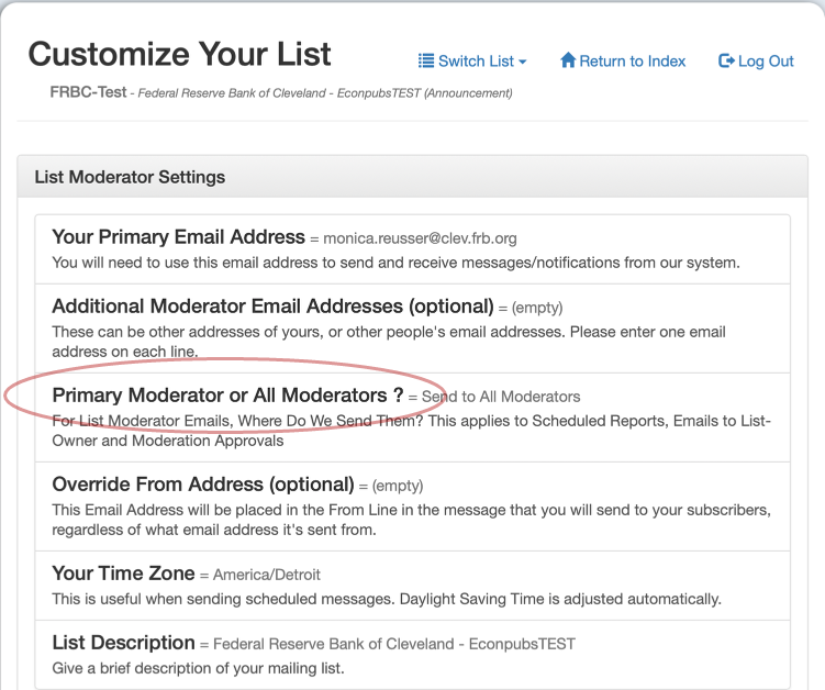 You can have all the messages and system generated reports go to all the list moderators, or just to the main email address (Your Email Address) with this setting.