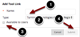 Image of the Add Tool link dialog box with the following annotations: 1.Name: Enter a name for the tool link here.2.Type: Select Turning Technologies Registration Tool from the dropdown menu.3.Available to Users: Check the box to make the link available to students4.When you are finished, click the Submit button.The link will now appear at the bottom of the course menu.