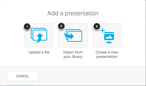 Image of the Add a Presentation showing the following options: 1.Upload a file2.Import from your library3.Create a new presentation