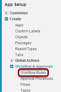 Navigate to Setup > App Setup > Create > Workflow & Approvals > Workflow Rules