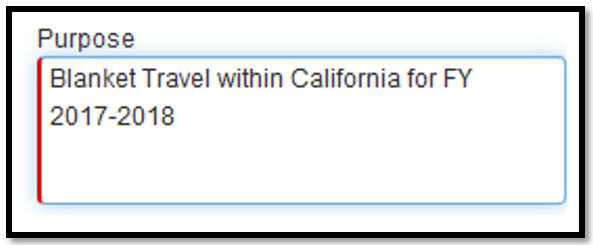 """Purpose field. Within this field, the following text has been typed out, """"Blanket travel within California for FY 2017-2018."""""""