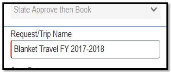 """Request/Trip Name field. In the field, """"Blanket Travel FY 2017-2018 has been inputted."""""""