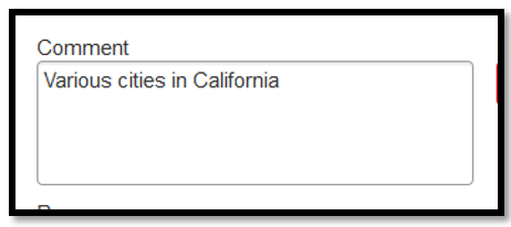 """Comment field. Within this field, the following text had been inputted, """"Various cities in California."""""""
