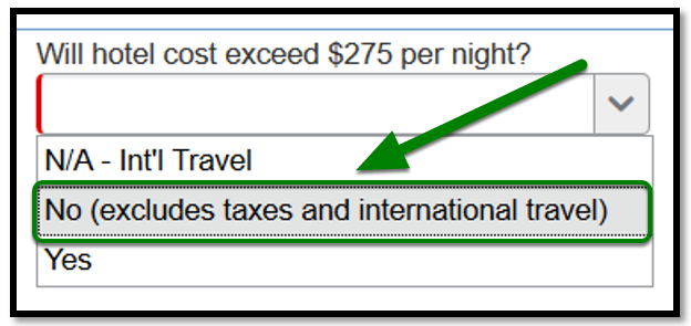 """""""Will hotel cost exceed $275 per night?"""" field. When clicked on, a drop-down emerges. The option of """"No (excludes taxes and international travel"""" has been highlighted."""