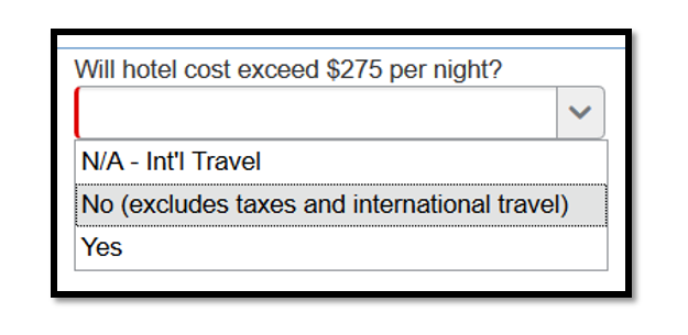 """Will hotel cost exceed $275 per night,"" there is a drop down with the following three options, ""N/A - International travel,"" ""No (excludes taxes and international travel)"" and ""Yes."""