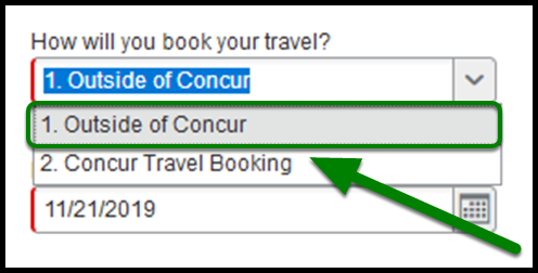 """""""How will you book your travel?"""" field. When clicked on, a drop-down emerges. In the drop-down, there is an option to select outside of concur or concur travel booking"""