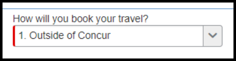 """""""How will you book your travel?"""" field. When clicked on, a drop-down emerges. In the drop-down, there is an option to select outside of concur."""