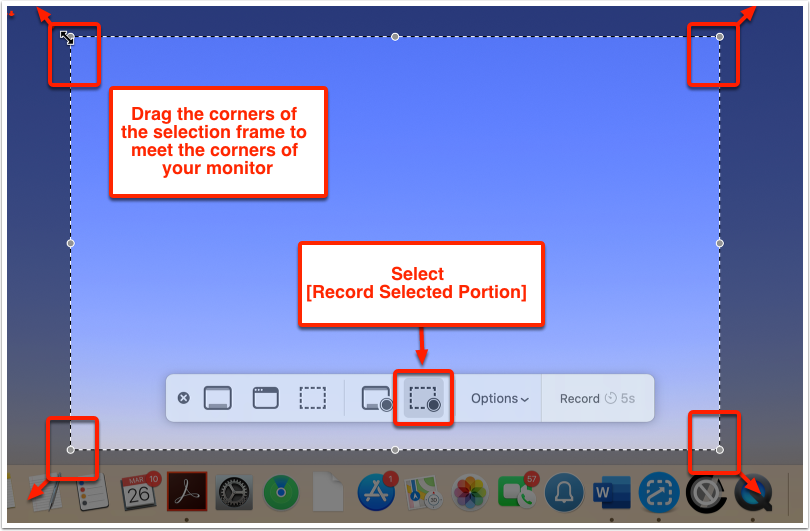 Drag the corners of the selection frame to meet the corners of your monitor. Select [Record Selected Portion]