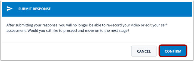 """Confirmation message that reads, """"After submitting your response, you will no longer be able to re-record your video or edit your self assessment. Would you still like to proceed and move on to the next stage?"""""""