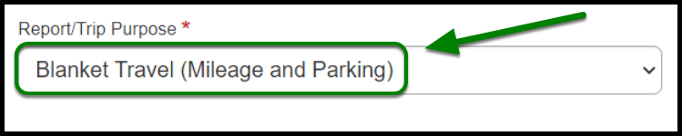 "Report/Trip Purpose field. When clicked on, the ""Blanket travel (mileage and parking)"" field has been selected."