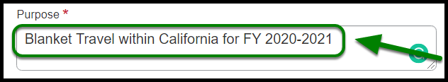 "Purpose field. Within this field, the following text has been typed out, ""Blanket travel within California for FY 2020-2021."""