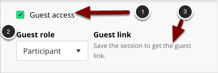Image of the Guest Access segment of the New Session menu with the following items: 1.Check the checkbox to enable guest access.2.Use the dropdown menu to select the default role for guests (the role that individuals would have when they enter the session). The available roles are Participant, Moderator and Presenter.3.Click the Copy button to the right of the Guest Link URL to copy the URL to the clipboard.