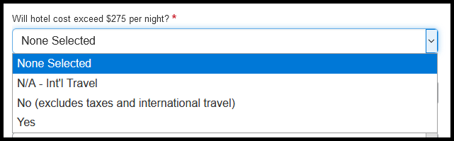 """""""Will hotel cost exceed $275 per night,"""" there is a drop down with the following three options, """"N/A - International travel,"""" """"No (excludes taxes and international travel)"""" and """"Yes."""""""