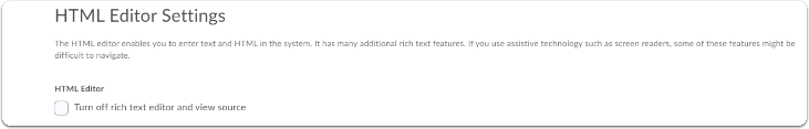 HTML Editor Settings, tick the box to turn off rich text editor and view source