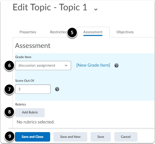 click on the assessment tab, then select the grade item to link to the discussion topic, set a maximum score, add a rubric with the button add rubric. Click Save and close