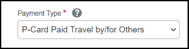 In the Payment Type field, select P-Card Paid Travel by/for Others.