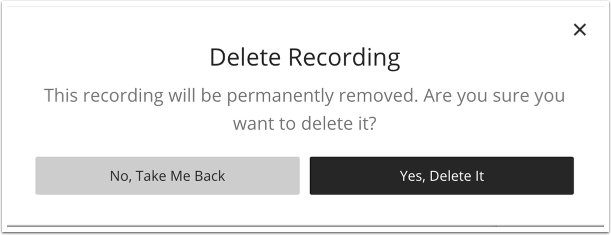 """Delete Recording Dialog Box: with message """"this recording will be permanently removed. Are you sure you want to delete it?, with buttons labeled """"no, take me back"""" and """"yes, delete it"""""""