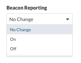 Beacon Reporting dropdown: No Change / On / Off